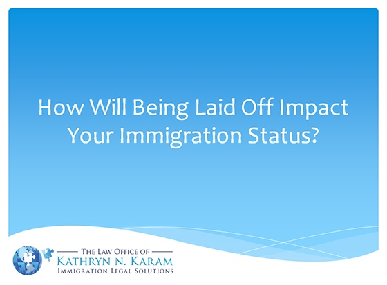 How Will Being Laid Off Impact Your Immigration Status ?